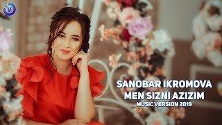 Sanobar Ikromova - Men sizni azizim