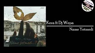 Kera ft Dj Wepa - Name Yetmedi (turkman)